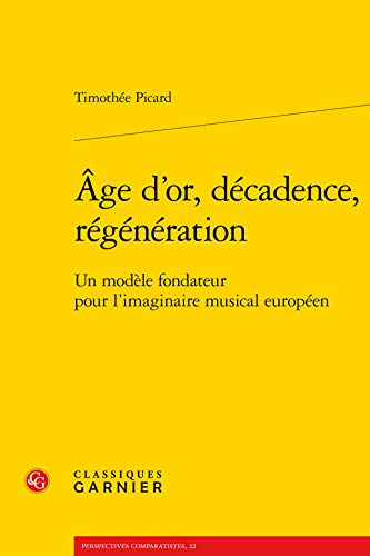 Âge d'or, décadence, régénération: Timothee Picard