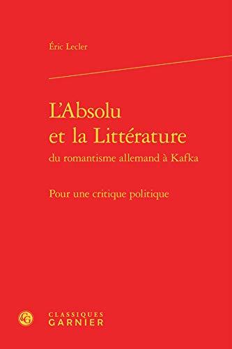 L' absolu et la littérature du romantisme allemand et Kafka: Eric Lecler