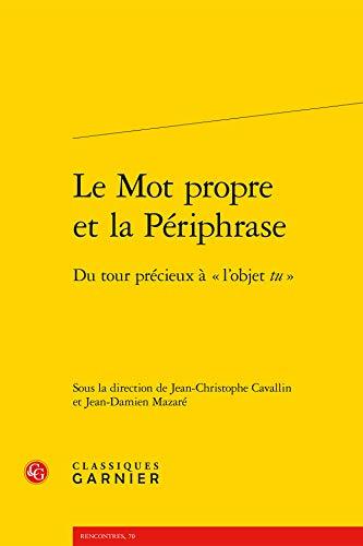 Le mot propre et la periphrase: Classiques Garnier