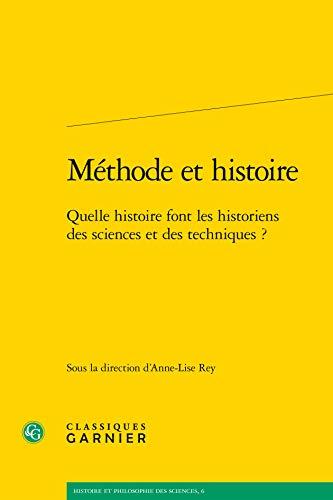 Methode et histoire Quelle histoire font les historiens des: Rey Anne Lise
