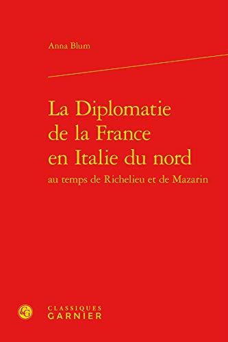 9782812420313: La diplomatie de la France en Italie du nord au temps de Richelieu et de Mazarin
