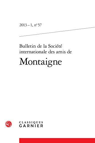 Bulletin de la société internationale des amis de Montaigne 2013-1, n°57: Société...