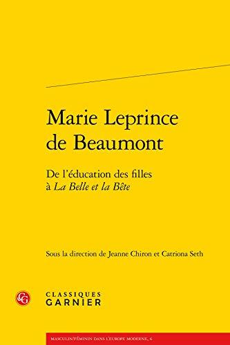 Marie Leprince de Beaumont: Classiques Garnier