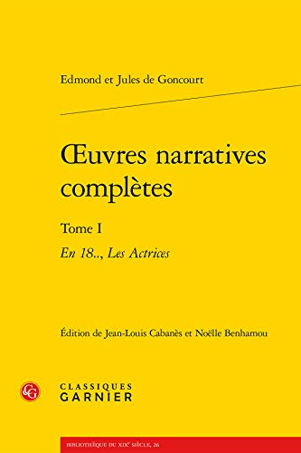 Oeuvres Narratives Completes Tome I - en 18 Actrices