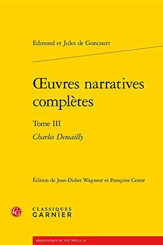 Oeuvres narratives complètes : Tome 3, Charles Demailly: Goncourt Edmond
