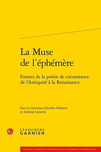 La muse de l'éphémère : Formes de la poésie de circonstance de l&#...
