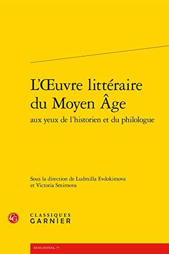 L' oeuvre littéraire du Moyen Age aux yeux de l'historien et du philologue: ...