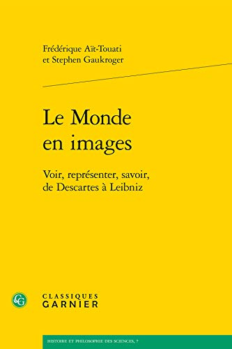 9782812425899: Le monde en images : Voir, représenter, savoir, de Descartes à Leibniz