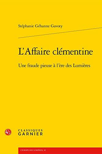 L Affaire Clementine - Fraude Pieuse l Ere Lumieres: St�phanie G�hanne Gavoty