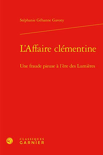 L Affaire Clementine - Fraude Pieuse l Ere Lumieres: Stéphanie Géhanne Gavoty