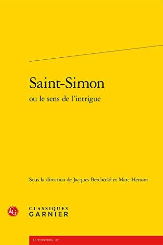 Saint-Simon ou le sens de l'intrigue: Berchtold, Jacques; Hersant, Marc; Crelier, Damien; ...