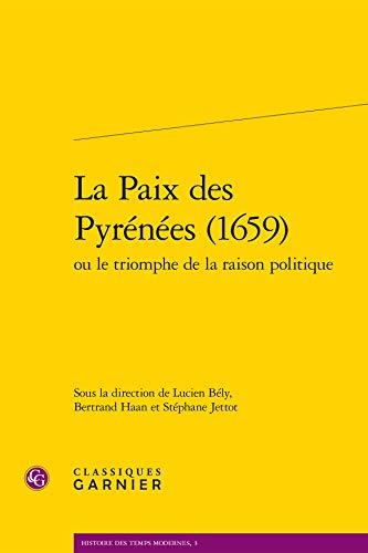 9782812429521: La paix des pyrénées (1659) : Ou le triomphe de la raison politique