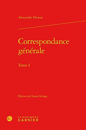 Correspondance générale : Tome 1: Alexandre Dumas