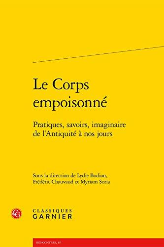 Corps Empoisonne - Pratiques Savoirs Imaginaire l Antiquite Nos Jours: Lydie Bodiou, Myriam Soria