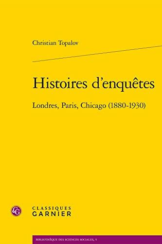 9782812430145: Histoires D'enquetes: Londres, Paris, Chicago 1880-1930 (Bibliotheque Des Sciences Sociales) (French Edition)