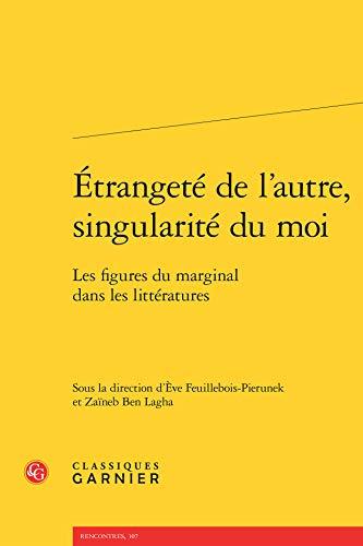 Etrangeté de l'autre, singularité du moi : Les figures du marginal dans les litt...