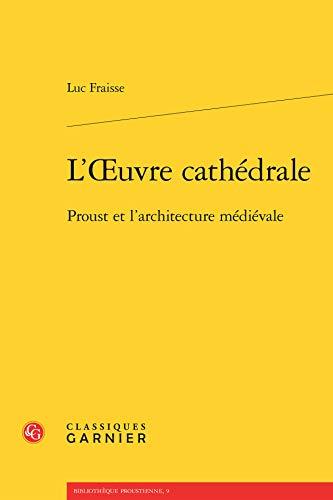 9782812431586: L'oeuvre cathédrale : Proust et l'architecture médiévale