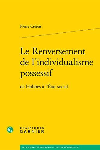 Le renversement de l'individualisme possessif : De Hobbes à l'Etat social: Pierre ...