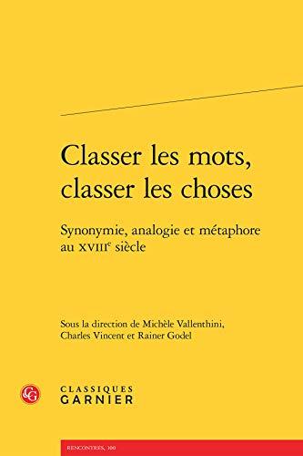 Classer les mots, classer les choses : Synonymie, analogie et métaphore au XVIIIe siè...