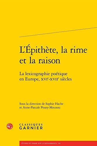 L'épithète, la rime et la raison : La lexicographie poétique en Europe, ...