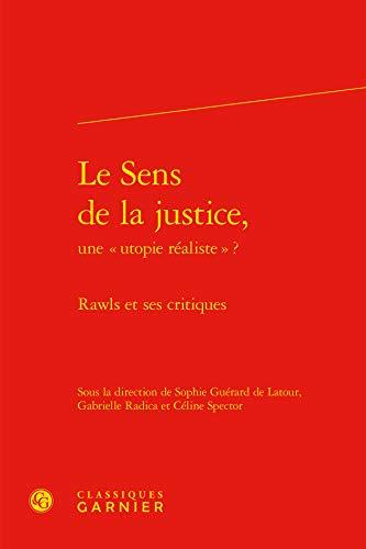 Le sens de la justice, une : Rawls et ses critiques: C�line Spector; Gabrielle Radica; Sophie ...