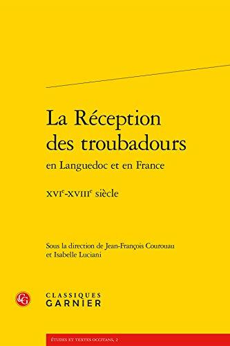 La réception des troubadours en Languedoc et en France : XVIe-XVIIIe siècle