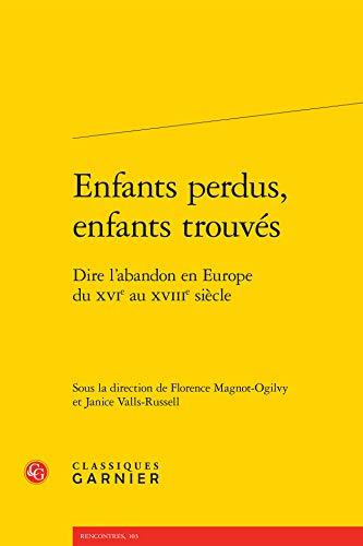Enfants perdus, enfants trouvés : Dire l'abandon en Europe du XVIe au XVIIIe siè...