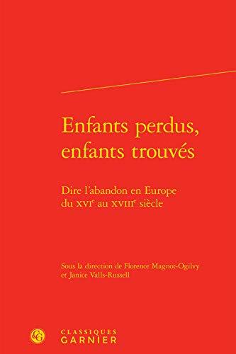 9782812433917: Enfants perdus, enfants trouvés : Dire l'abandon en Europe du XVIe au XVIIIe siècle