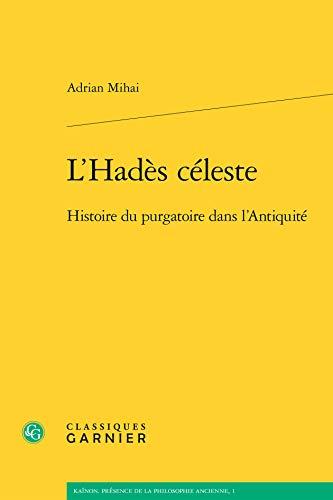 L Hades Céleste - Histoire Purgatoire Dans l Antiquite: Adrian Mihai