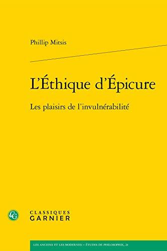 L'éthique d'Epicure : Les plaisirs de l'invulnérabilité: ...