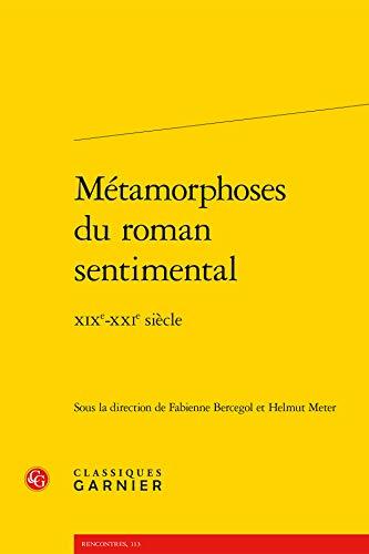 9782812434945: Métamorphoses du roman sentimental : XIXe-XXIe siècle