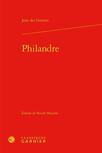 Philandre (Textes de la Renaissance): Jean des Gouttes