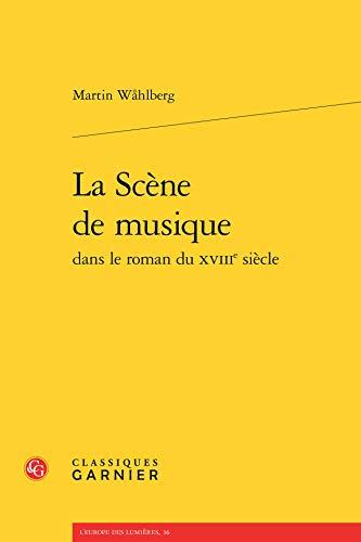 La scene de musique dans le roman du XVIIIe siecle: Wahlberg Martin