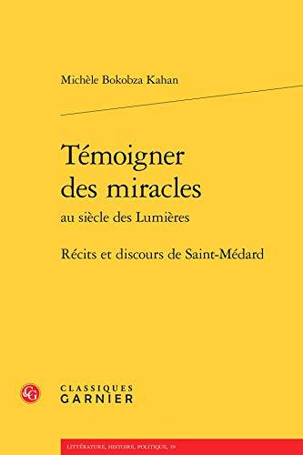 Témoigner des miracles au siècle des Lumières : Récits et discours de ...
