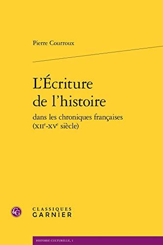 9782812436598: L'Ecriture de L'Histoire Dans Les Chroniques Francaises (Xiie-Xve Siecle) (Histoire Culturelle) (French Edition)