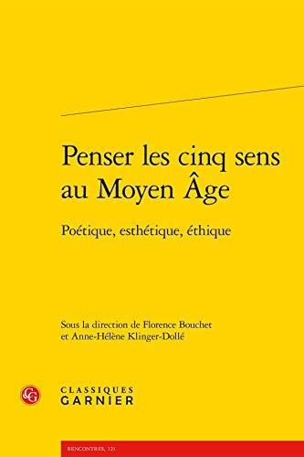 Penser Cinq Sens au Moyen Age - Poetique Esthetique Éthique: Collectif