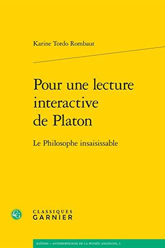 9782812437144: Pour Une Lecture Interactive De Platon: Le Philosophe Insaisissable (Kainon - Anthropologie De La Pensee Ancienne) (French Edition)