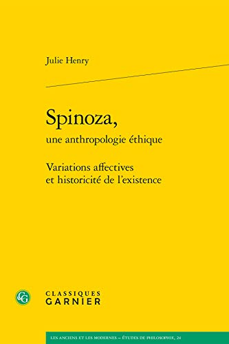 9782812437205: Spinoza, Une Anthropologie Ethique: Variations Affectives Et Historicite De L'existence (Les Anciens Et Les Modernes - Etudes De Philosophie) (French Edition)