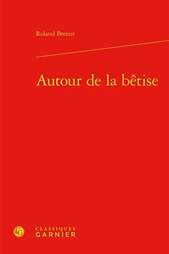 Autour de la bêtise: Roland Breeur