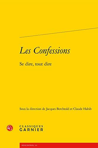 Les Confessions : Se dire, tout dire (Rencontres): Claude Habib; Jacques Berchtold