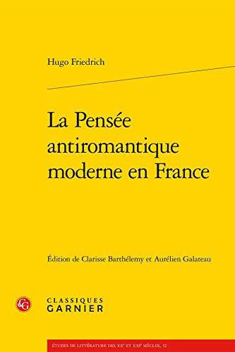 9782812438752: La pensee antiromantique moderne en France (Etudes de littérature des XXe et XXIe siècles)