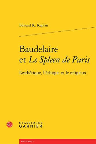 Baudelaire et le Spleen de Paris : L'esthétique, l'éthique et le religieux