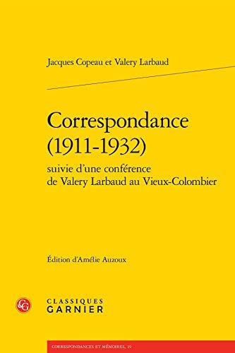 Correspondance 1911-1932 Suivie d Conference Valéry Larbaud au Vieux-Colombier: Copeau ...
