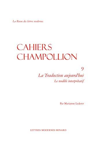 LA TRADUCTION AUJOURD'HUI - LE MODELE INTERPRETATIF: LEDERER MARIANNE