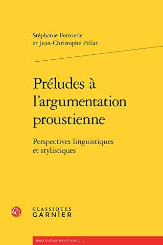 Préludes à l'argumentation proustienne : Perspectives linguistiques et ...