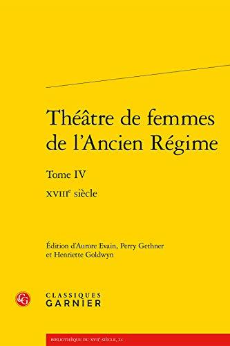 9782812447471: 4: Theatre De Femmes De L'ancien Regime (Bibliotheque Du XVIIe Siecle 24: Theatre) (French Edition)