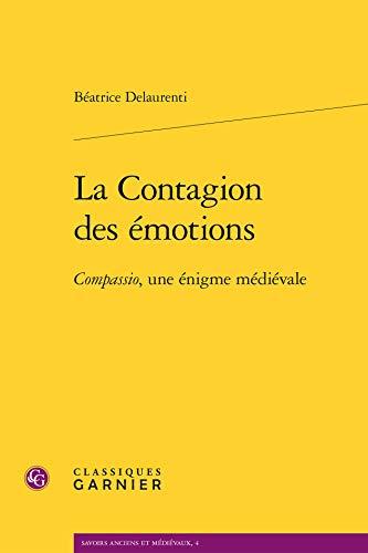 La contagion des emotions Compassio une enigme medievale: Delaurenti Beatrice