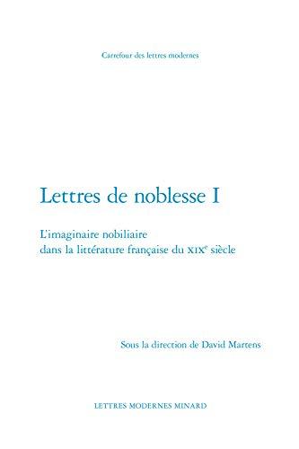 9782812450594: Lettres de noblesse : Tome 1 : L'imaginaire nobiliaire dans la littérature française du XIXe siècle
