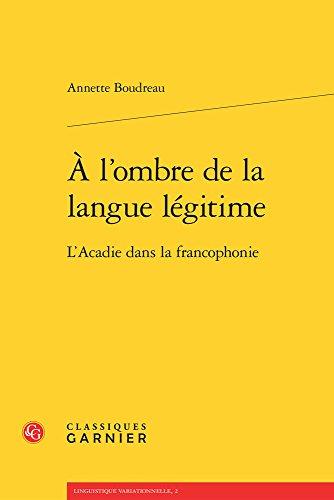 9782812459757: A l'ombre de la langue légitime : L'acadie dans la francophonie