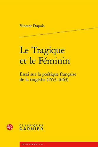 9782812459818: Le Tragique et le Féminin : Essai sur la poétique française de la tragédie (1553-1663)